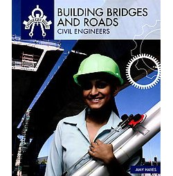 Building Bridges and Roads : Civil Engineers (Library) (Amy Hayes)