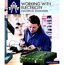 Working With Electricity : Electrical Engineers (Library) (Rebecca Rohan)