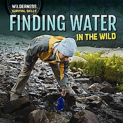 Finding Water in the Wild ( Wilderness Survival Skills) (Hardcover)