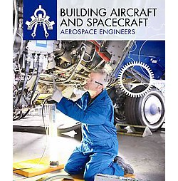 Building Aircraft and Spacecraft : Aerospace Engineers (Library) (Cynthia A. Roby)