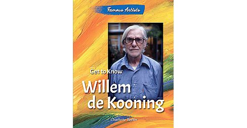 Get to Know Willem De Kooning (Library) (Charlotte Taylor) - image 1 of 1