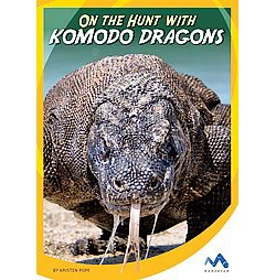 On the Hunt With Komodo Dragons (Library) (Kristen Pope)