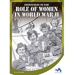 Eyewitness to the Role of Women in World War II (Library) (Jill Sherman)