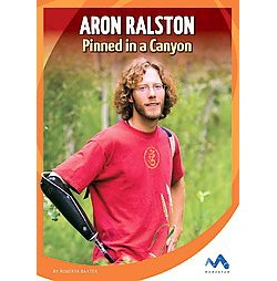 Aron Ralston : Pinned in a Canyon (Library) (Roberta Baxter)