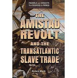 Amistad Revolt and the Transatlantic Slave Trade (Library) (Richard Worth)