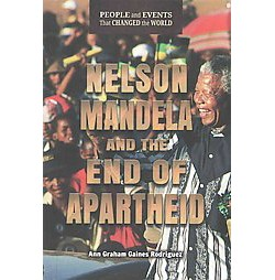 Nelson Mandela and the End of Apartheid (Library) (Ann Graham Gaines Rodriguez)