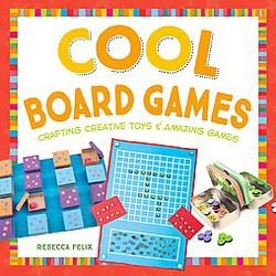 Cool Board Games: Crafting Creative Toys & Amazing Games : Crafting Creative Toys & Amazing Games