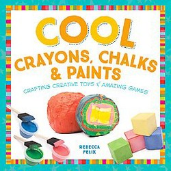 Cool Crayons, Chalks, & Paints: Crafting Creative Toys & Amazing Games : Crafting Creative Toys &