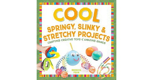 Cool Springy, Slinky, & Stretchy Projects : Crafting Creative Toys & Amazing Games (Library) (Rebecca - image 1 of 1