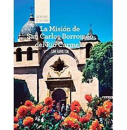 La Mision de San Carlos Borromeo del Rio Carmelo/ Discovering Mission San Carlos Borromeo del Rio