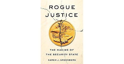 Rogue Justice : The Making of the Security State (Hardcover) (Karen J. Greenberg) - image 1 of 1