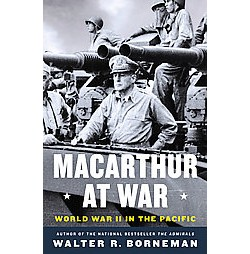 Macarthur at War : World War II in the Pacific (Hardcover) (Walter R. Borneman)