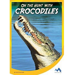 On the Hunt With Crocodiles (Library) (Kristen Pope)