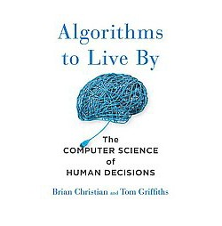 Algorithms to Live By : The Computer Science of Human Decisions (Unabridged) (CD/Spoken Word) (Brian