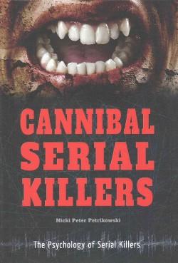 Cannibal Serial Killers (Library) (Nicki Peter Petrikowski)
