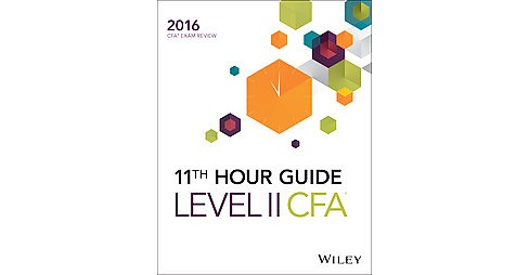 Wiley 11th Hour Guide for 2016 Level II CFA Exam (Paperback) - image 1 of 1