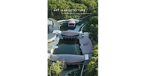 Art in Architecture : Building Crystal Bridges Museum of American Art (Paperback) (Linda Deberry & Robin - image 1 of 1
