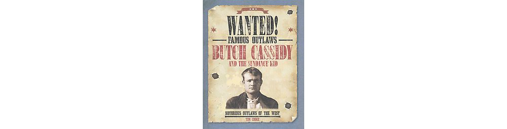 Butch Cassidy and the Sundance Kid : Notorious Outlaws of the West (Library) (Tim Cooke)