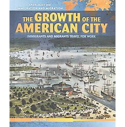 Growth of the American City : Immigrants and Migrants Travel for Work (Library) (Mina Flores)