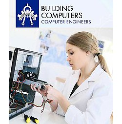 Building Computers : Computer Engineers (Library) (Daniel R. Faust)