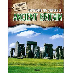 Uncovering the Culture of Ancient Britain (Library) (Alix Wood)