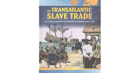 Transatlantic Slave Trade : The Forced Migration of Africans to America (1607-1830) (Library) (Richard - image 1 of 1