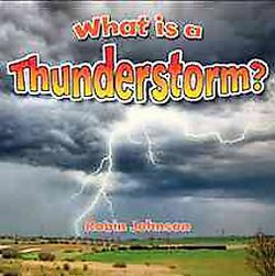 What Is a Thunderstorm? (Library) (Robin Johnson)