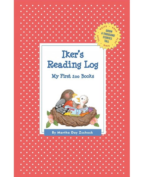 Iker's Reading Log : My First 200 Books (Paperback) (Martha Day Zschock) - image 1 of 1