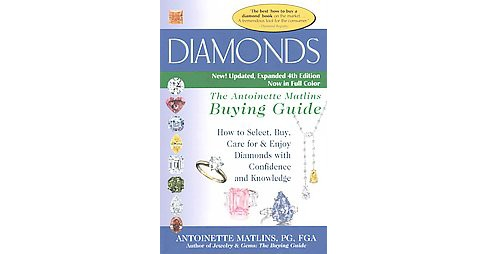 Diamonds : The Antoinette Matlins Buying Guide: How to Select, Buy, Care for & Enjoy Diamonds with - image 1 of 1