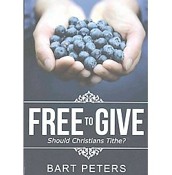 Free to Give : Should Christians Tithe? (Paperback) (Bart Peters)