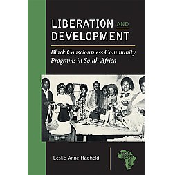 Liberation and Development : Black Consciousness Community Programs in South Africa (Paperback) (Lesley
