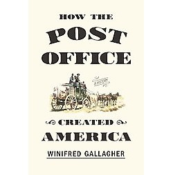 How the Post Office Created America : A History (Hardcover) (Winifred Gallagher)