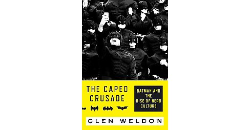 Caped Crusade : Batman and the Rise of Nerd Culture (Hardcover) (Glen Weldon) - image 1 of 1