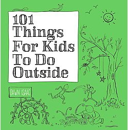 101 Things for Kids to Do Outside (Paperback) (Dawn Isaac)