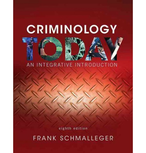 Criminology Today : An Integrative Introduction (Paperback) (Ph.D. Frank Schmalleger) - image 1 of 1