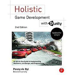 Holistic Game Development With Unity : An All-in-One Guide to Implementing Game Mechanics, Art, Design
