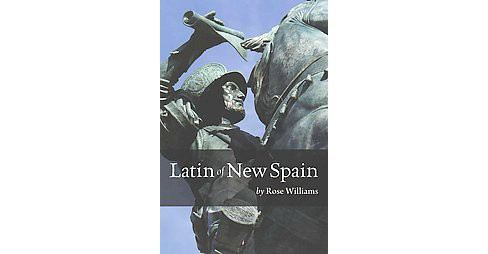 Latin of New Spain (Bilingual) (Paperback) (Rose Williams) - image 1 of 1