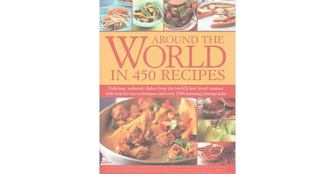 Around the World in 450 Recipes : Delicious, authentic dishes from the world's best-loved cuisines with - image 1 of 1