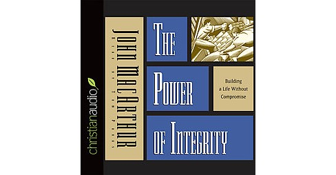Power of Integrity : Building a Life Without Compromise (Unabridged) (CD/Spoken Word) (John MacArthur) - image 1 of 1