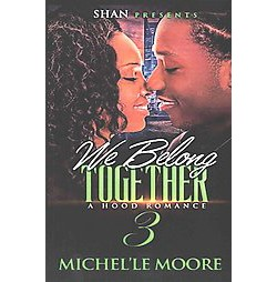 We Belong Together 3 : A Hood Romance (Paperback) (Michel'le Moore)