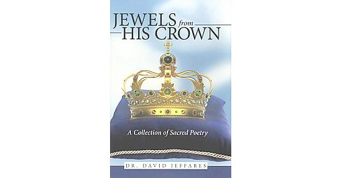Jewels from His Crown : A Collection of Sacred Poetry (Hardcover) (David Jeffares) - image 1 of 1