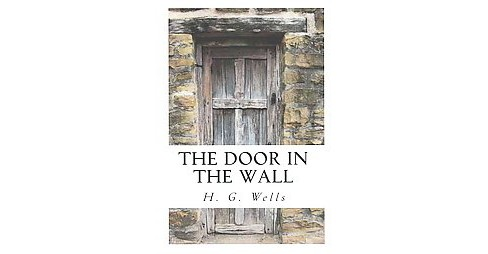 Door in the Wall : And Other Stories (Paperback) (H. G. Wells) - image 1 of 1