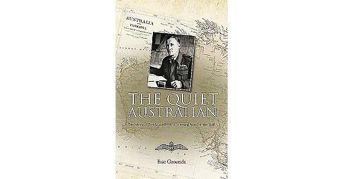 Quiet Australian : The Story of Teddy Hudleston, Unsung Hero of the RAF (Paperback) (Eric Grounds) - image 1 of 1