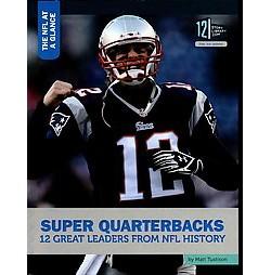 Super Quarterbacks : 12 Great Leaders from NFL History (Library) (Matt Tustison)