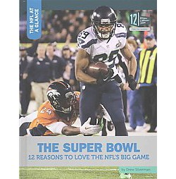 Super Bowl : 12 Reasons to Love the NFL's Big Game (Library) (Drew Silverman)