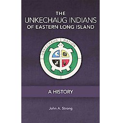 Unkechaug Indians of Eastern Long Island : A History (Reprint) (Paperback) (John A. Strong)