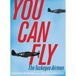 You Can Fly : The Tuskegee Airmen (Hardcover) (Carole Boston Weatherford)