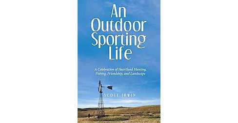 Outdoor Sporting Life : A Celebration of Heartland Hunting, Fishing, Friendship, and Landscape - image 1 of 1