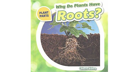 Why Do Plants Have Roots? ( Plant Parts) (Hardcover) - image 1 of 1
