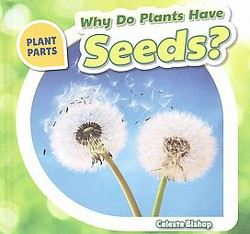 Why Do Plants Have Seeds? (Library) (Celeste Bishop)